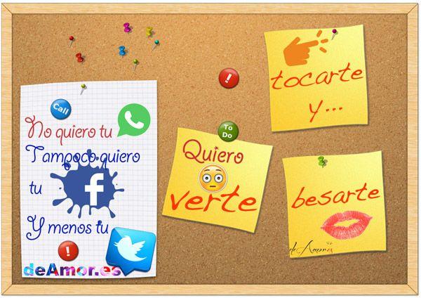 piropo de amor - No quiero tu Whatsapp. Tampoco tu Facebook. Y menos tu twitter.