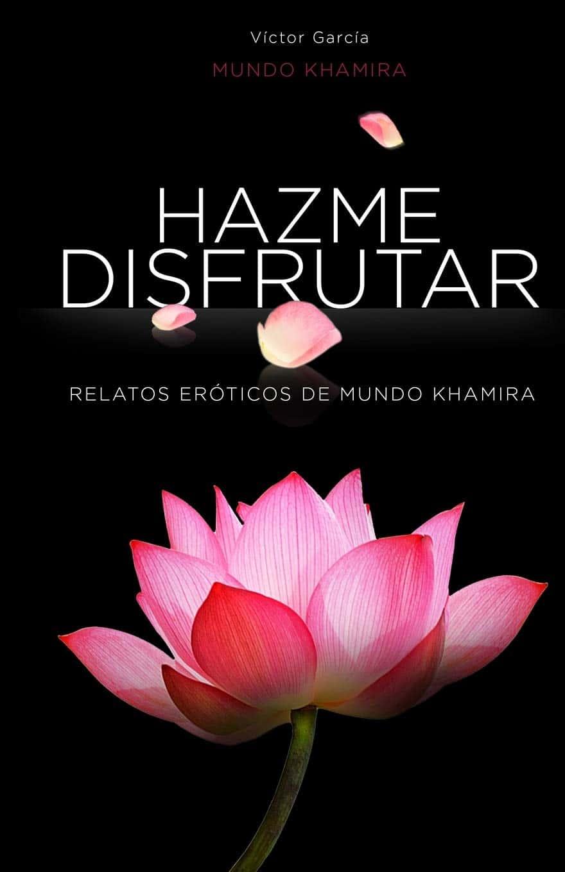 Hazme disfrutar - literatura erótica - Victor García